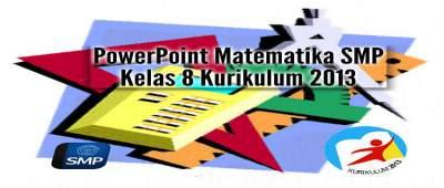 PowerPoint Matematika SMP Kelas 8 Kurikulum 2013