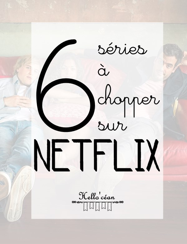 6 séries à chopper sur Netflix