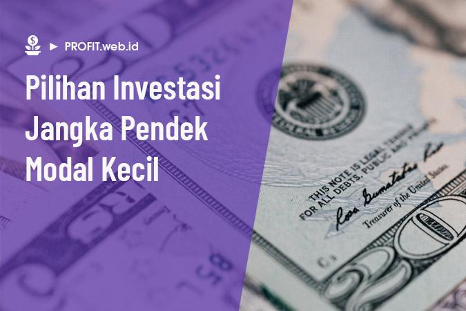 pilihan investasi jangka pendek dengan modal kecil