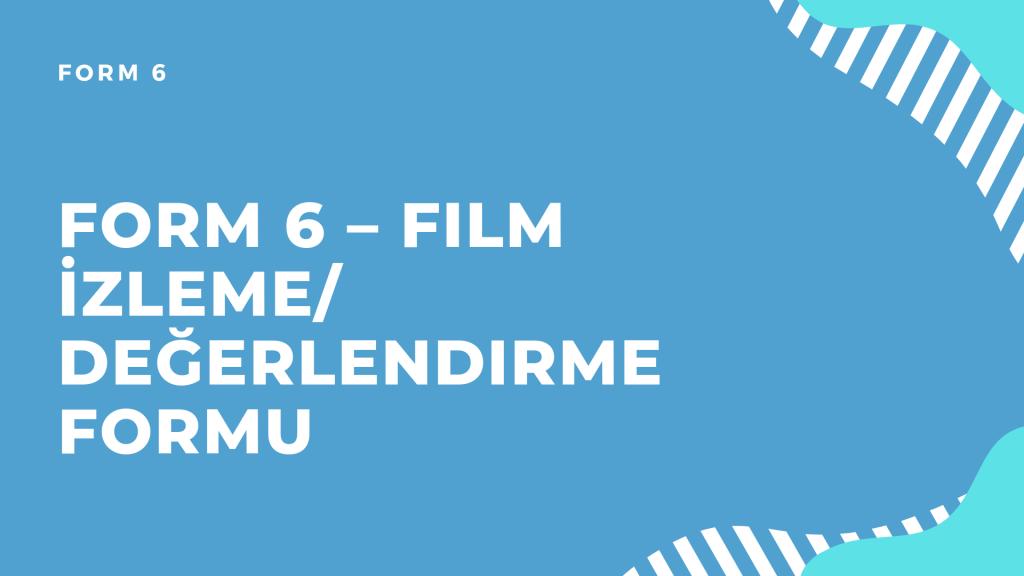 Form 6 - Film İzleme/ Değerlendirme Formu