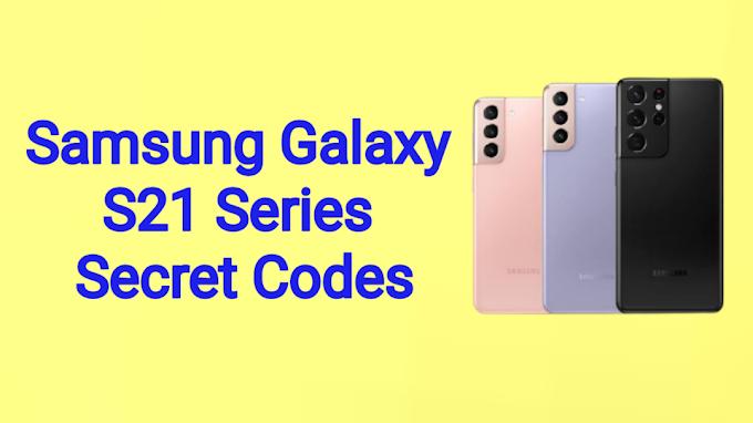 All Secret Codes Of Samsung Galaxy S21, S21 Plus & S21 Ultra