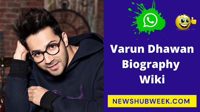 Varun Dhawan Biography ,Wiki, Age, Height, Net Worth, Girlfriend