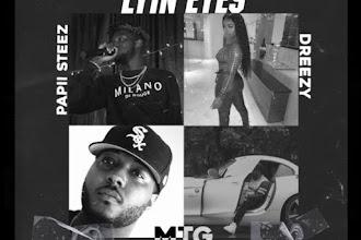 "M.T.G. feat. Dreezy & Papii Steez - ""Lyin Eyes"" | @Real__MTG @Dreezydreezy @PapiiSteez"