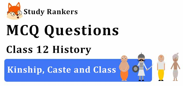 MCQ Questions for Class 12 History: Ch 3 Kinship, Caste and Class