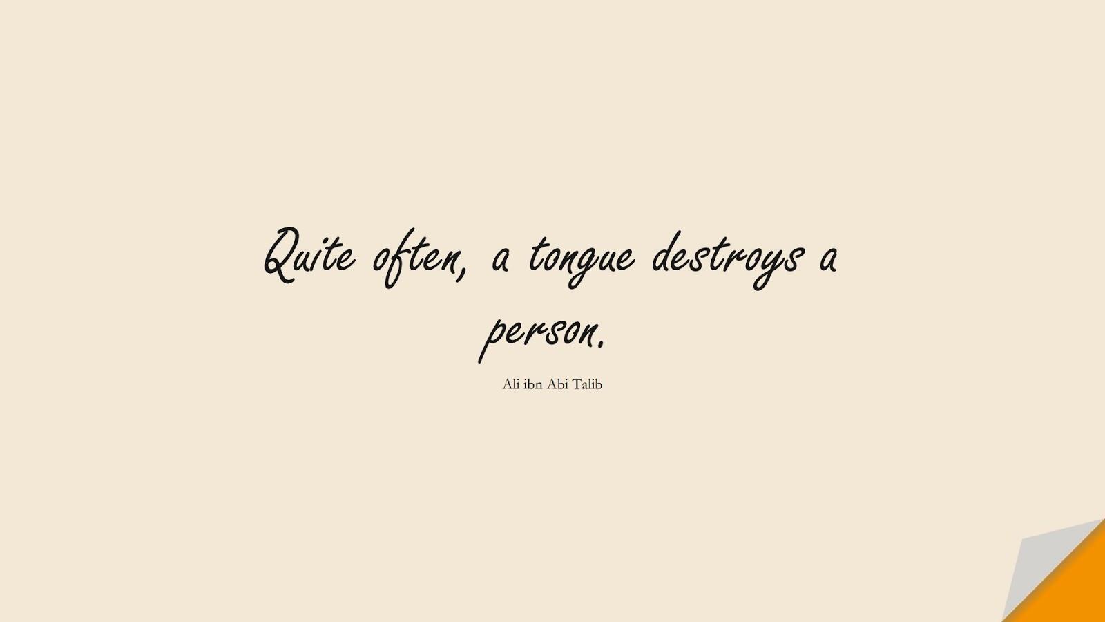 Quite often, a tongue destroys a person. (Ali ibn Abi Talib);  #AliQuotes