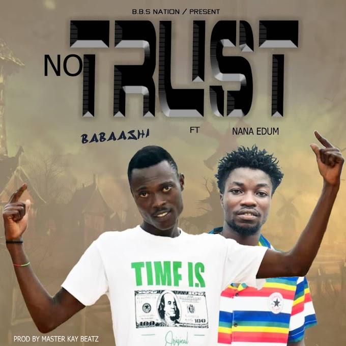 Joe Babaashi-No trust Ft Nana Edum