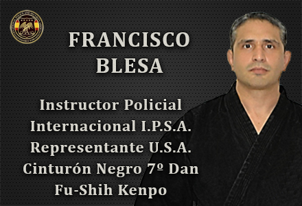 FRANCISCO BLESA INSTRUCTOR INTERNACIONAL REPRESENTANTE USA IPSA INTERNATIONAL POLICE AND SECURITY ASOCCIATION IPSA