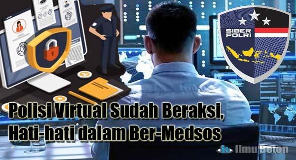 Polisi Virtual Sudah Beraksi, Hati-hati dalam Ber-Medsos