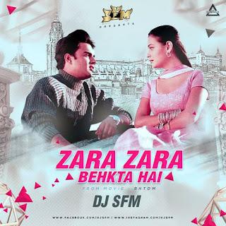 ZARA ZARA BEHKTA HAI (REMIX)/- DJ S.F.M.
