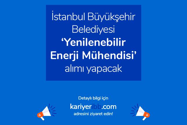 İstanbul Büyükşehir Belediyesi yenilenebilir enerji mühendisi alımı yapacak. İBB kariyerde yayınlanan ilana nasıl başvurulur? Detaylar kariyeribb.com'da!