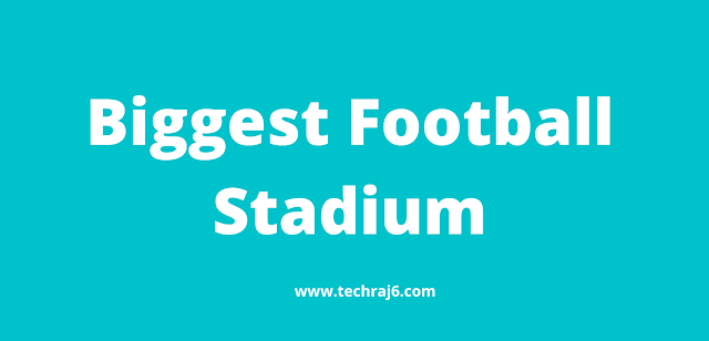 Biggest Football Stadium