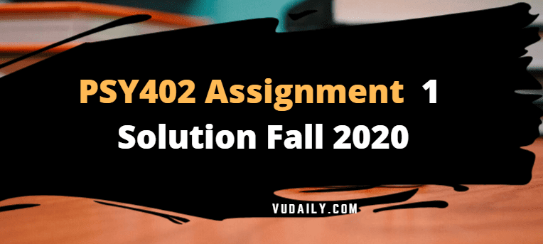 Psy402 Assignment No 1 Solution Fall 2020