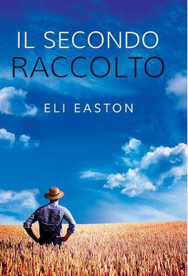 """Recensione in anteprima: """"Il Secondo Raccolto"""" (Serie Storie della contea di Lancaster #1) di Eli Easton"""