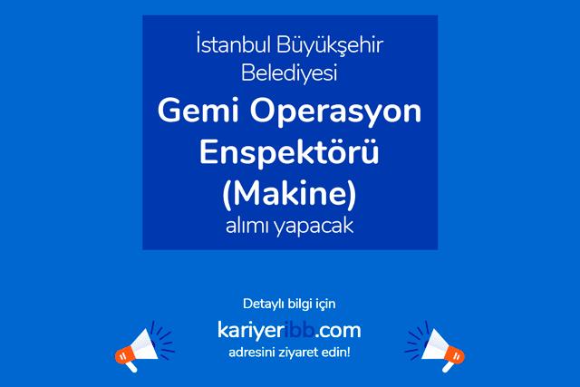 İstanbul Şehir Hatları, Gemi Operasyon Enspektörü (Makine) alımı yapacak. Detaylar kariyeribb.com'da!