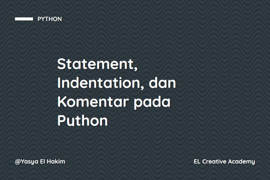 Statement, Indentation, dan Komentar pada Python