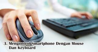 Mengontrol Smartphone Dengan Mouse Dan Keyboard adalah salah satu manfaat USB OTG