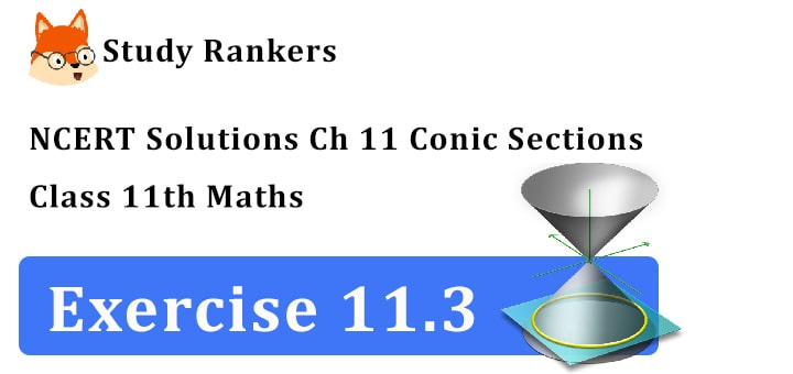 NCERT Solutions for Class 11 Maths Chapter 11 Conic Sections Exercise 11.3