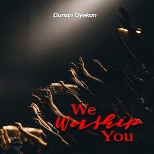 Dunsin Oyekan, We Worship You