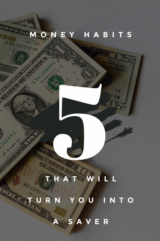 5 MONEY HABITS TURN YOU INTO SAVER