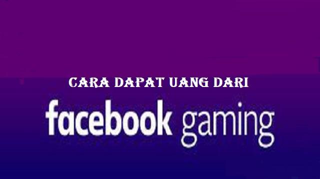 Cara Dapat Uang Dari Facebook Gaming