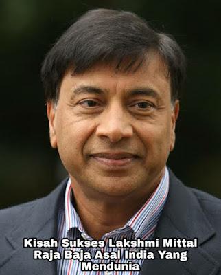 Kisah Sukses Lakshmi Mittal, Raja Baja Asal India Yang Mendunia