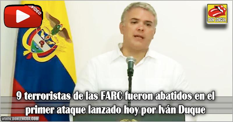 9 terroristas de las FARC fueron abatidos en el primer ataque lanzado hoy por Iván Duque