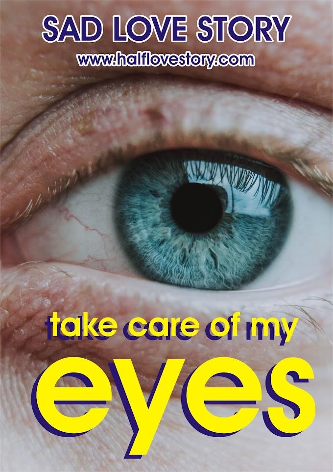Take care of my eyes : Very Sad Love Story