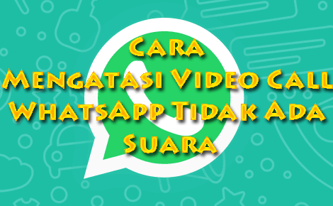 Cara Mengatasi Video Call Whatsapp Tidak Ada Suara