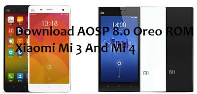 Download AOSP 8.0 Oreo ROM Xiaomi Mi 3 And Mi 4