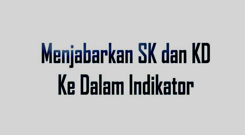 Cara Menjabarkan SK dan KD ke dalam Indikator - Pengertian Indikator merupakan penanda pencapaian KD yang ditandai oleh perubahan perilaku yang dapat diukur meliputi: sikap, pengetahuan, dan keterampilan. Indikator dikembangkan sesuai dengan karakteristik peserta didik, mata pelajaran, satuan pendidikan, potensi daerah dan dirumuskan dalam kata kerja operasional yang terukur dan/atau dapat diobservasi