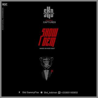 SKD Sammy Flex - Show Dem ft. Captures (Mixed By ShakerBeatz)