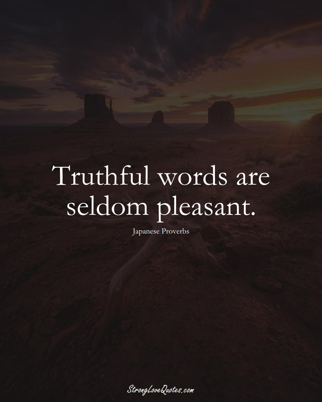 Truthful words are seldom pleasant. (Japanese Sayings);  #AsianSayings