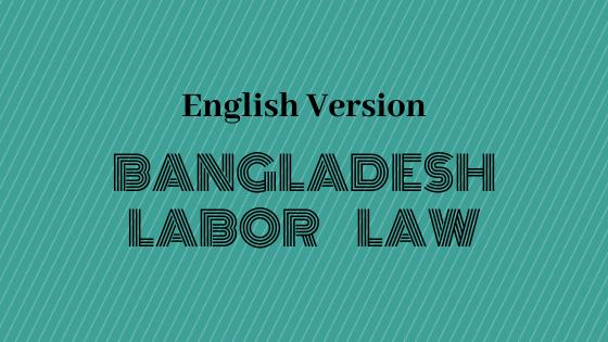 Bangladesh Labor Law 2006 (English Version Summary)-বাংলাদেশ শ্রম আইন 2006 (ইংরেজী ভার্সন)