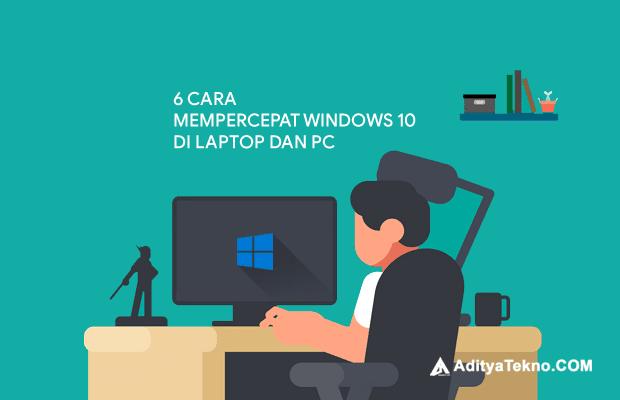 6 Cara Mempercepat Windows 10 yang lemot di Laptop dan PC