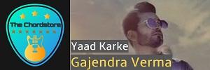 Gajendra Verma - YAAD KARKE Easy Guitar Chords