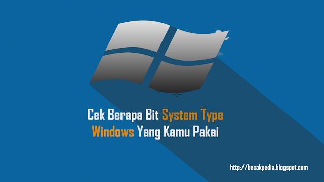 Cek Berapa Bit System Type Windows Yang Kamu Pakai