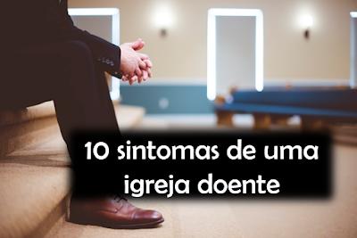 10 sintomas de uma igreja doente
