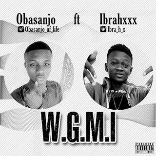 [Music] obasanjo of life Ft ibrahxx - W.g.m.i
