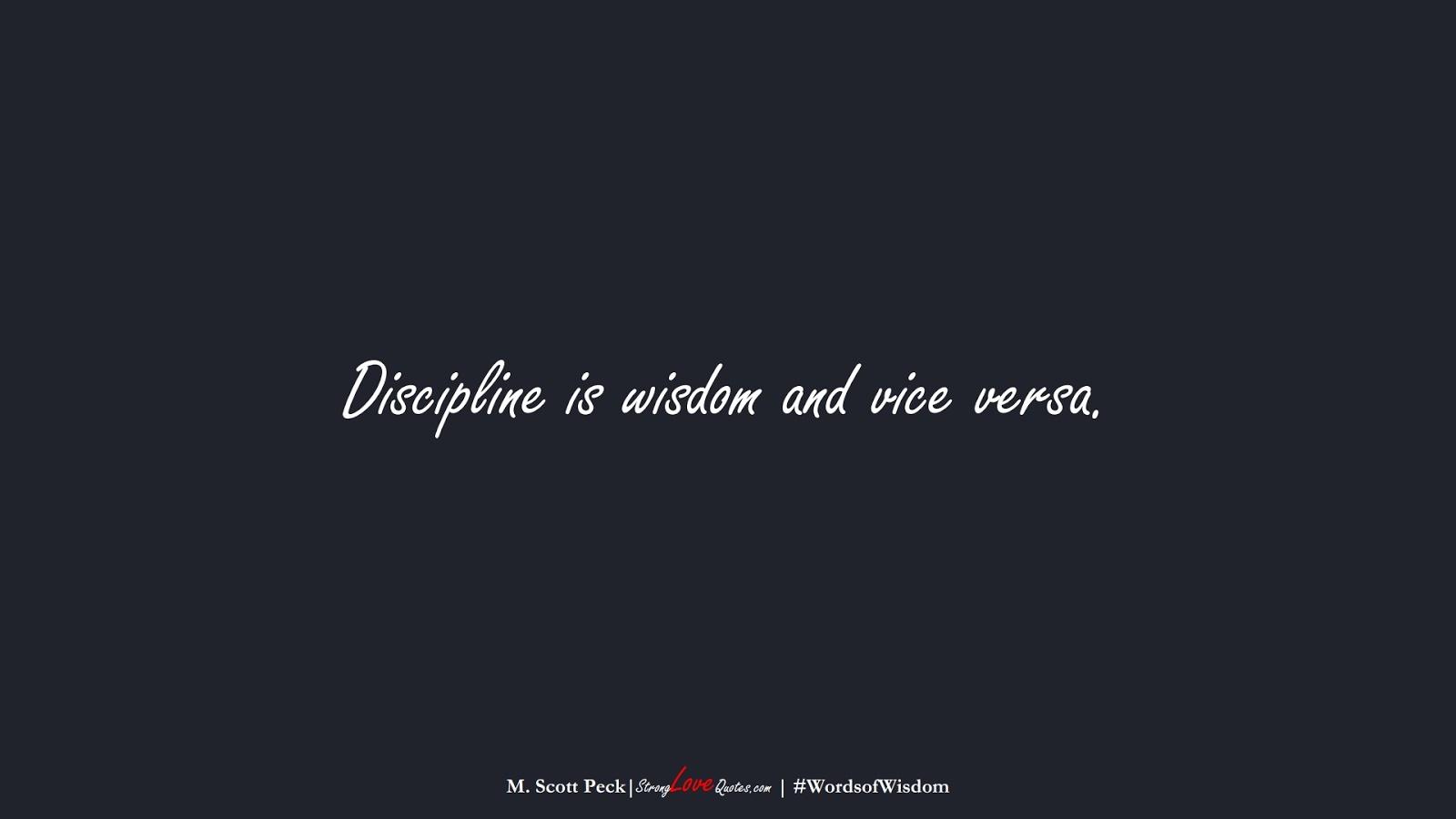 Discipline is wisdom and vice versa. (M. Scott Peck);  #WordsofWisdom
