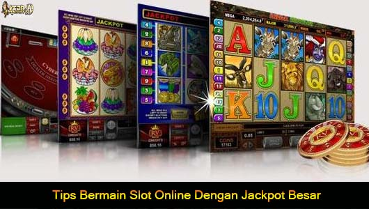Tips Bermain Slot Online Dengan Jackpot Besar