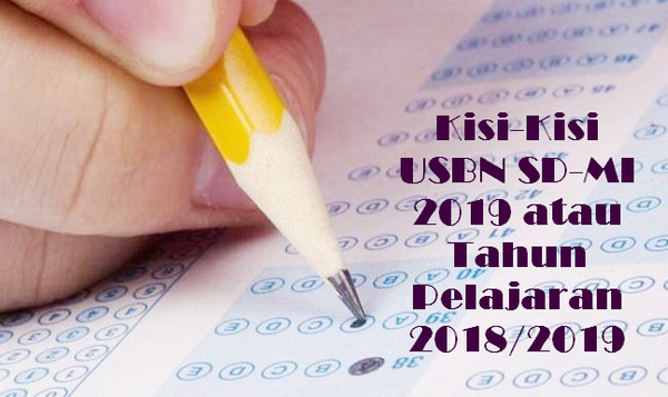 Kisi-Kisi USBN SD-MI 2019 atau Tahun Pelajaran 2018/2019