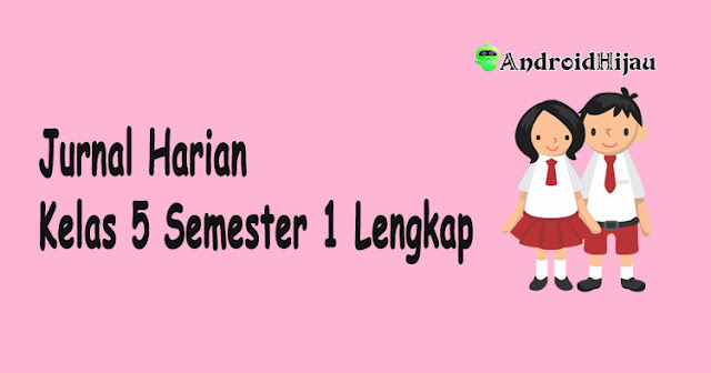 Download jurnal harian kelas 5 semester 1, Download agenda harian kelas 5 semester 1 lengkap, Download jurnal harian kelas 5 tema 1 2 3 4 5