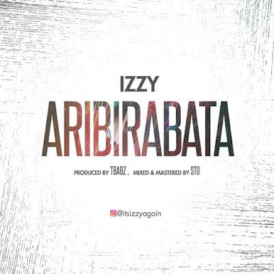 Izzy - Aribirabata Lyrics & Audio