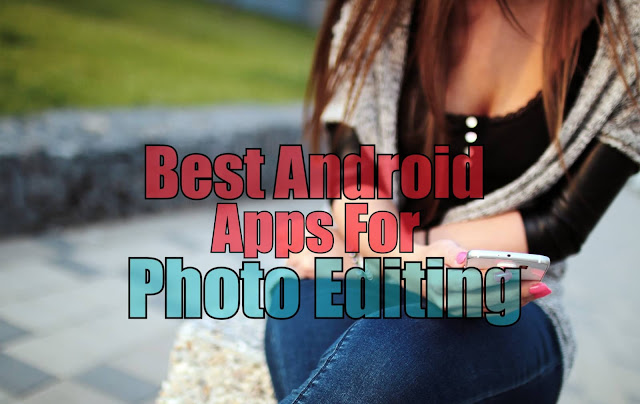 Best Android Apps For Photo editing On Google Play Store - Best Snapseed Alternative 2019