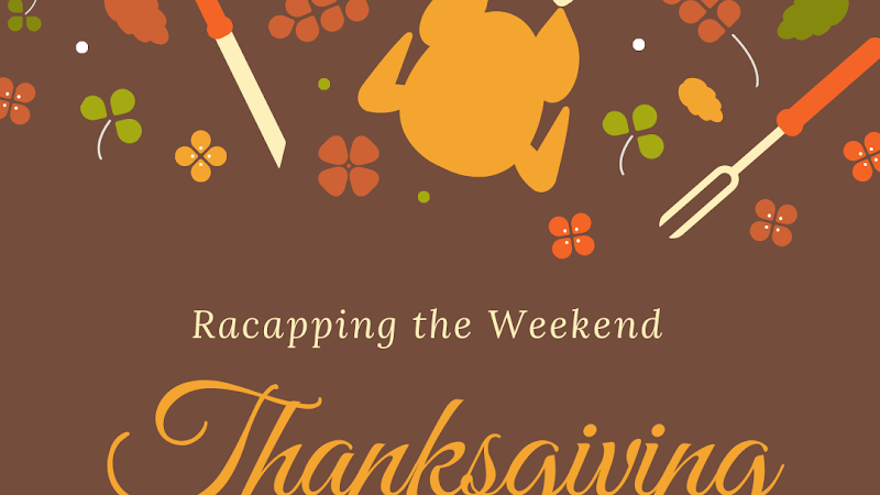 Recapping the weekend-Thanksgiving