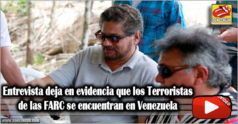 Entrevista deja en evidencia que los Terroristas de las FARC se encuentran en Venezuela