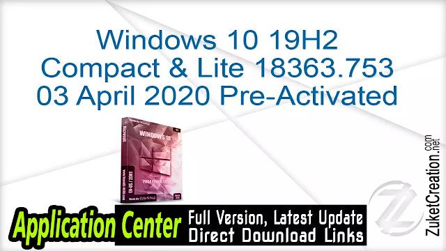 Windows 10 19H2 Compact & Lite 18363.753 03 April 2020 Pre-Activated