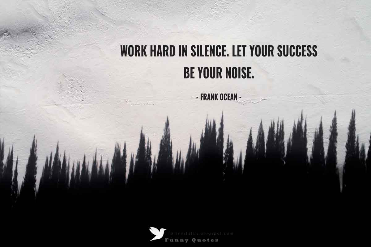 """Work hard in silence, let your success be your noise."" - Frank Ocean Quote"