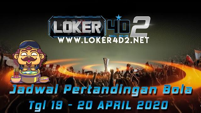 JADWAL PERTANDINGAN BOLA 19 – 20 APRIL 2020
