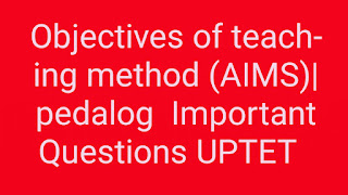 Objectives of teaching method (AIMS)| pedalog  Important Questions UPTET